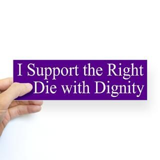 support the right to die bumper sticker $ 4 65