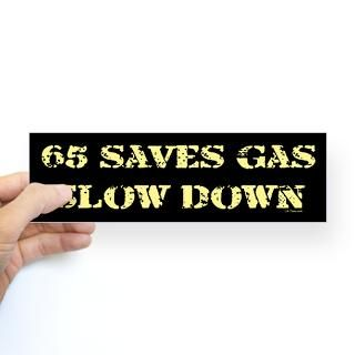 65 SAVES GAS   SLOW DOWN Bumper Sticker