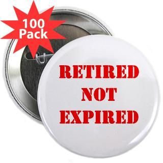 Retired, Not Expired Shirts and Gifts  Birthday Gift Ideas
