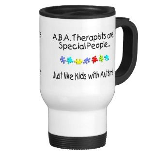 ABA Therapists Are Special People Just Like..Coffee Mugs