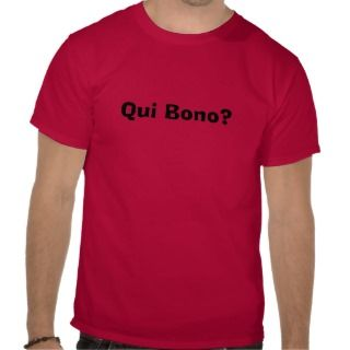 Qui Bono? Tees