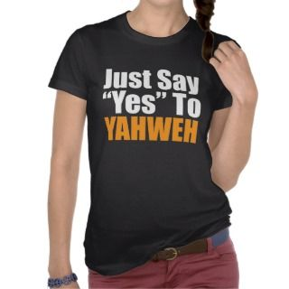 Just Say Yes To Yahweh Tee Shirt