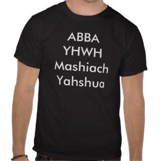 ABBA YHWH Moshiach Yahshua T Shirt
