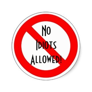No Idiots Allowed! Round Stickers
