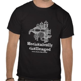Mechanically challenged funny t shirt design