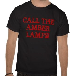 CALL THE AMBER LAMPS! T SHIRT