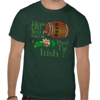 How did you know that Im Irish ? Tee Shirt