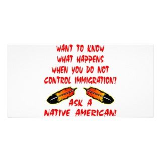 Immigration Control Ask A Native American Indian Customized Photo Card