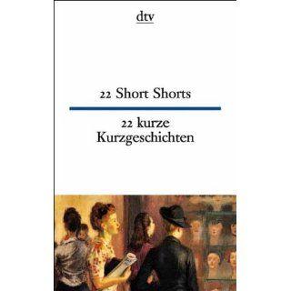 22 Short Shorts 22 kurze Kurzgeschichten 22 Short Stories