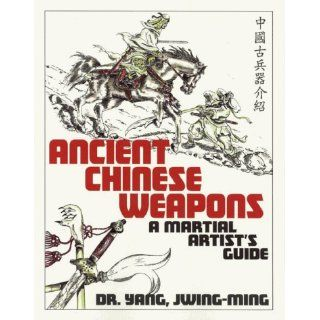 Ancient Chinese Weapons The Martial Arts Guide A Martial Artists