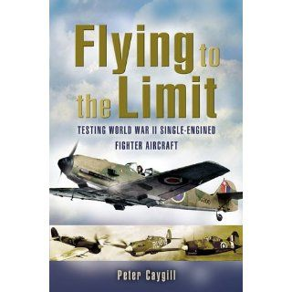 Flying to the Limit Testing World War II Single Engined Fighter