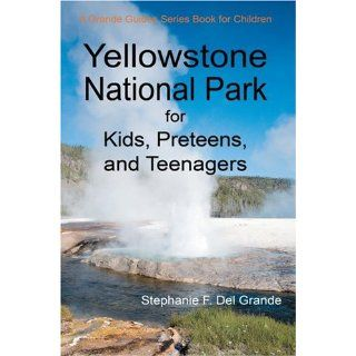 Yellowstone National Park for Kids, Preteens, and Teenagers A Grande