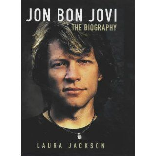 Jon Bon Jovi The Biography Laura Jackson Englische