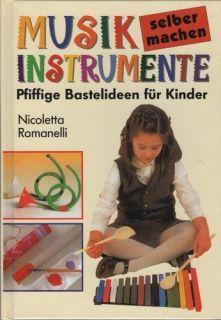 Musikinstrumente selber machen. Pfiffige Bastelideen für Kinder