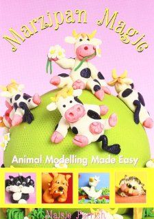 Marzipan Magic Animal Modelling Made Easy Maisie Parrish