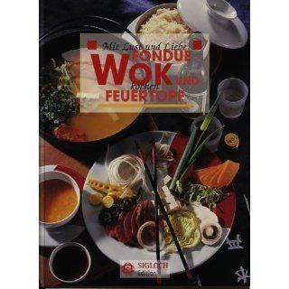 Wok, Fondue und Feuertopf. Mit Lust und Liebe kochen Geschichte