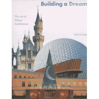 Building a Dream The Art of Disney Architecture Beth