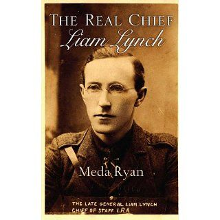 Liam Lynch The Real Chief  Irish Revolutionary The Story of Liam