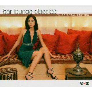 Bar Lounge Classics   Oriental Edition Musik