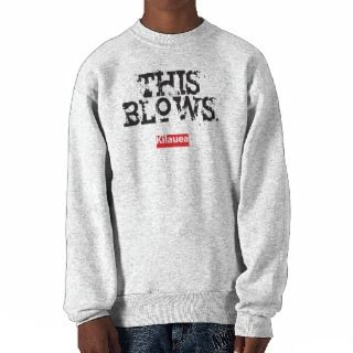 Kilauea Volcano, Hawaii: This Blows Pull Over Sweatshirt