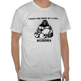 have the body of a GodBuddha Tshirt