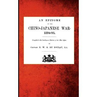 An Epitome of the Chino Japanese War, 1894 95 Captain N. W