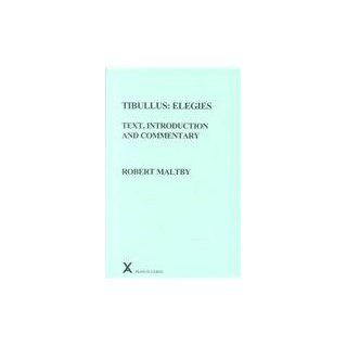 Tibullus Elegies. Text, Introduction and Commentary by Robert Maltby