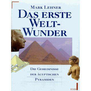 Das erste Weltwunder. Die Geheimnisse der ägyptischen Pyramiden