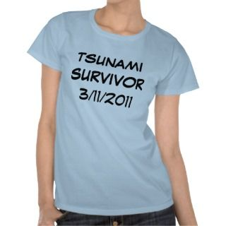 Tsunami Survivor March 3rd 2011 T Shirts