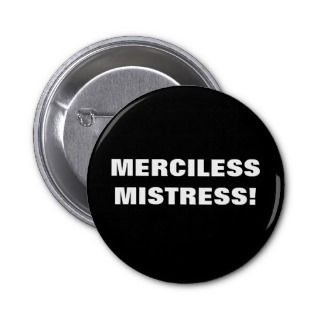 MERCILESS MISTRESS! PINBACK BUTTONS