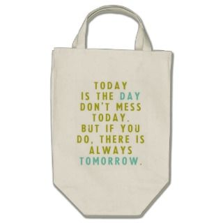 Today is the day canvas bag