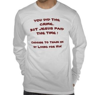 christian t shirt you did crime jesus paid time