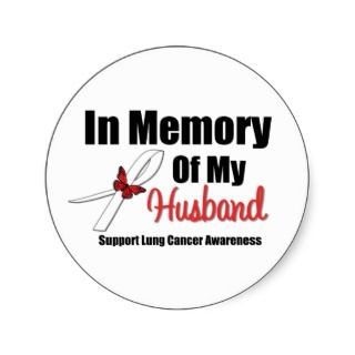Lung Cancer In Memory of My Husband Round Stickers