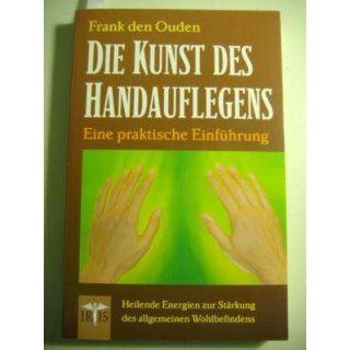 Die Kunst des Handauflegens. Eine praktische Einführung