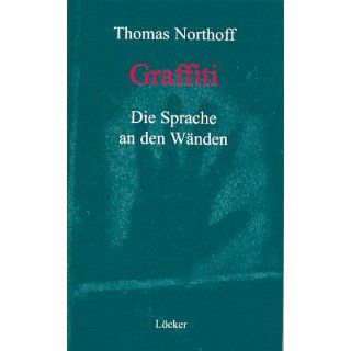 Graffiti Die Sprache an den Wänden Thomas Northoff
