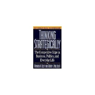 Thinking Strategically Competitive Edge in Business, Politics and