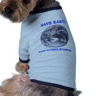Save Earth Stop Global Warming (Blue Marble Earth) Doggie T Shirt