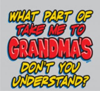 WHAT PART OF TAKE ME TO GRANDMAS DONT YOU UNDERSTAND Cute Funny Kids