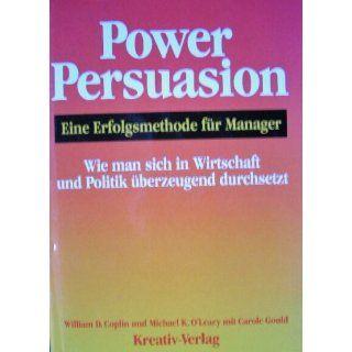 Power Persuasion   Eine Erfolgsmethode für Manager (Wie man sich in