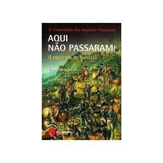 Aqui não Passaram O Erro Fatal de Napoleão ( Historia de Portugal