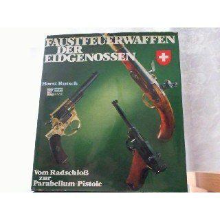 Faustfeuerwaffen der Eidgenossen. Vom Radschloß zur Parabellum