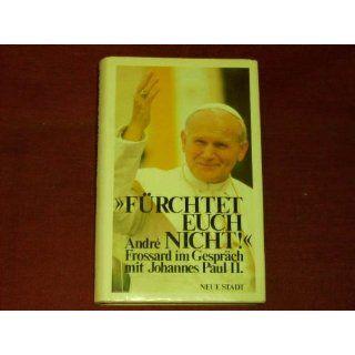 Fürchtet euch nicht. Andre Frossard im Gespräch mit Johannes Paul II