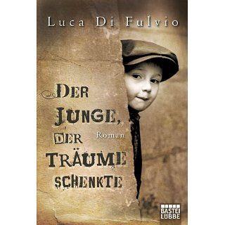Der Junge, der Träume schenkte Roman eBook Luca Di Fulvio, Petra