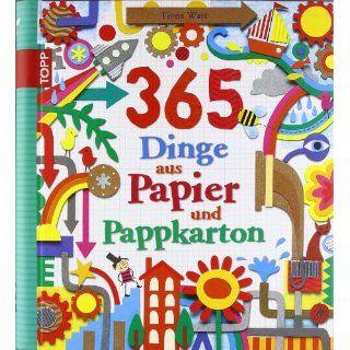 365 Dinge aus Papier und Pappkarton: Fiona Watt: Bücher