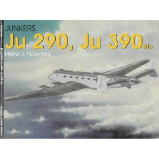 Junkers JU 290, JU 390 etc (Schiffer Military History):