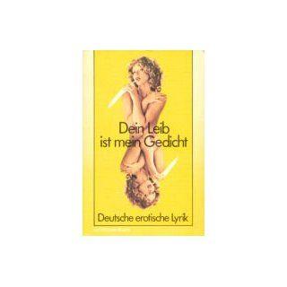 Dein Leib ist mein Gedicht. Deutsche erotische Lyrik aus fünf
