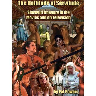 Slave Girls In The Movies And On TV The Hottitude of Servitude eBook