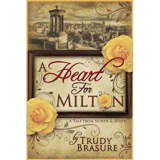 Heart for Milton A Tale from North and South eBook Trudy Brasure
