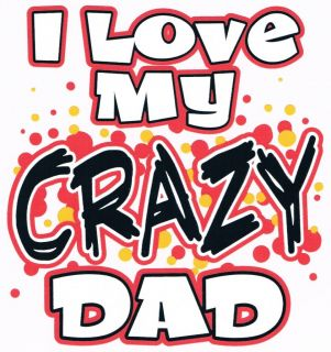 LOVE MY CRAZY DAD Girls Boys Toddlers Teen Baby Fathers Day Funny