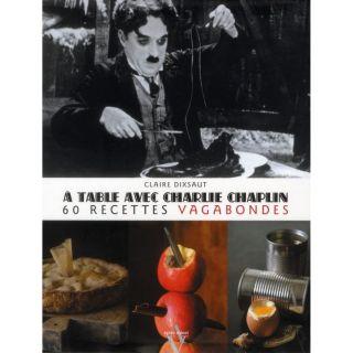 GASTRONOMIE   VINS A TABLE AVEC; CHARLIE CHAPLIN ; 60 RECETTES VAGABO